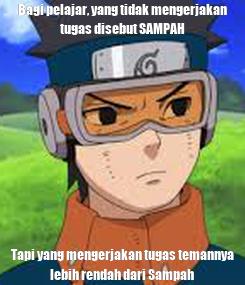 Poster: Bagi pelajar, yang tidak mengerjakan tugas disebut SAMPAH Tapi yang mengerjakan tugas temannya lebih rendah dari Sampah