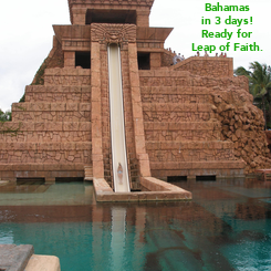 Poster: Bahamas in 3 days! Ready for Leap of Faith.