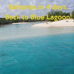 Poster: Bahamas in 4 days. Back to Blue Lagoon!