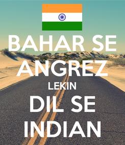Poster: BAHAR SE ANGREZ LEKIN DIL SE INDIAN