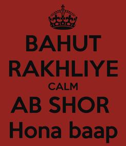 Poster: BAHUT RAKHLIYE CALM AB SHOR  Hona baap