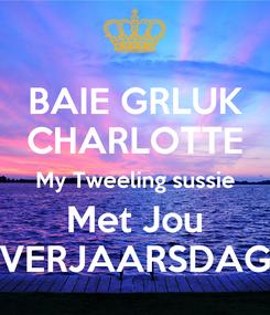 Poster: BAIE GRLUK CHARLOTTE My Tweeling sussie Met Jou VERJAARSDAG