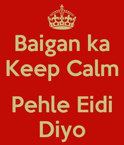 Poster: Baigan ka Keep Calm  Pehle Eidi Diyo