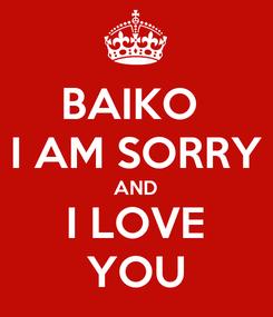 Poster: BAIKO  I AM SORRY AND I LOVE YOU