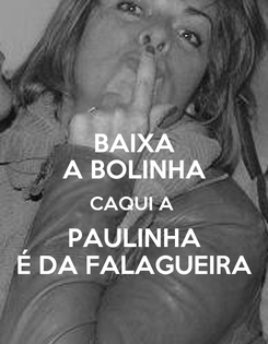 Poster: BAIXA A BOLINHA CAQUI A  PAULINHA É DA FALAGUEIRA