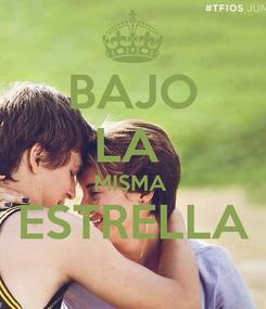 Poster: BAJO LA  MISMA  ESTRELLA
