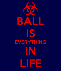Poster: BALL IS EVERYTHING IN LIFE