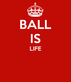 Poster: BALL IS LIFE