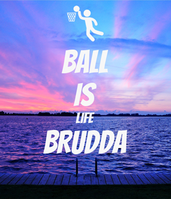 Poster: BALL IS LIFE BRUDDA