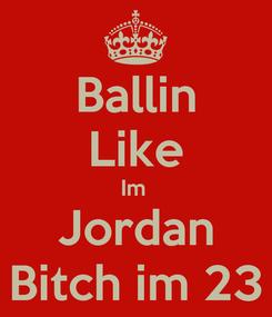 Poster: Ballin Like Im  Jordan Bitch im 23