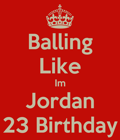 Poster: Balling Like Im Jordan 23 Birthday