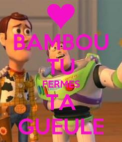 Poster: BAMBOU TU FERMES TA GUEULE