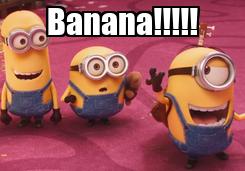 Poster: Banana!!!!!