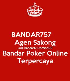 Poster: BANDAR757     Agen Sakong Judi BandarQ Domino99 Bandar Poker Online Terpercaya