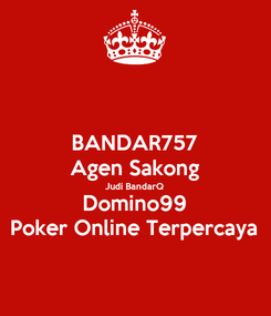 Poster: BANDAR757 Agen Sakong Judi BandarQ Domino99 Poker Online Terpercaya