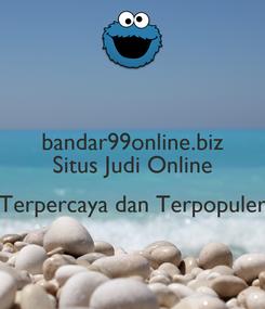 Poster: bandar99online.biz Situs Judi Online  Terpercaya dan Terpopuler