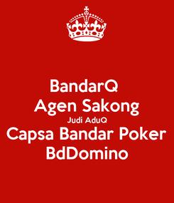 Poster: BandarQ  Agen Sakong Judi AduQ Capsa Bandar Poker BdDomino