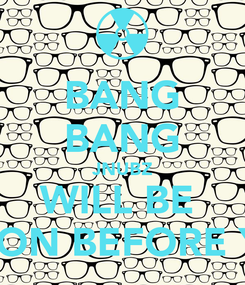 Poster: BANG BANG JNUBZ WILL BE  BACK ON BEFORE YOU IT