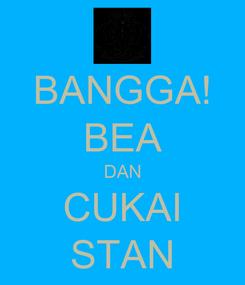 Poster: BANGGA! BEA DAN CUKAI STAN