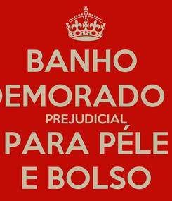 Poster: BANHO  DEMORADO É PREJUDICIAL PARA PÉLE E BOLSO