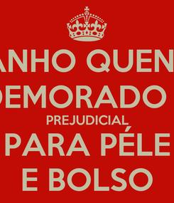Poster: BANHO QUENTE DEMORADO É PREJUDICIAL PARA PÉLE E BOLSO