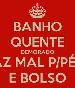 Poster: BANHO QUENTE DEMORADO FAZ MAL P/PÉLE E BOLSO