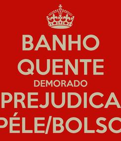 Poster: BANHO QUENTE DEMORADO PREJUDICA PÉLE/BOLSO
