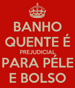 Poster: BANHO QUENTE É PREJUDICIAL PARA PÉLE E BOLSO