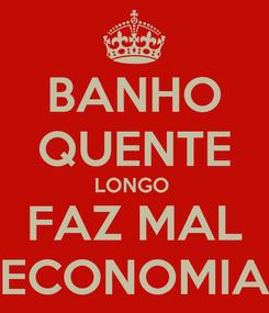 Poster: BANHO QUENTE LONGO  FAZ MAL ECONOMIA
