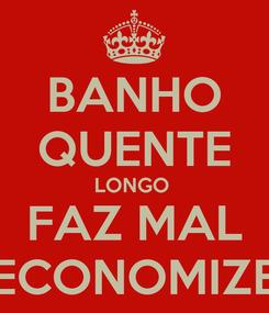 Poster: BANHO QUENTE LONGO  FAZ MAL ECONOMIZE