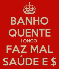 Poster: BANHO QUENTE LONGO  FAZ MAL SAÚDE E $