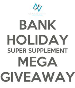 Poster: BANK HOLIDAY SUPER SUPPLEMENT MEGA GIVEAWAY
