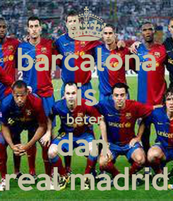 Poster: barcalona is beter  dan  real madrid