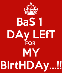 Poster: BaS 1  DAy LEfT FOR  MY BIrtHDAy...!!