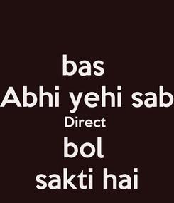 Poster: bas  Abhi yehi sab Direct  bol  sakti hai