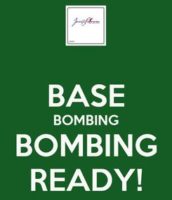 Poster:  BASE BOMBING BOMBING READY!