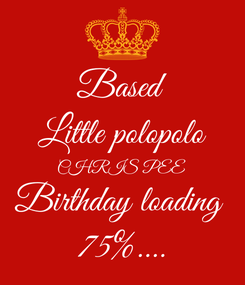 Poster: Based Little polopolo CHRIS PEE Birthday loading  75%....