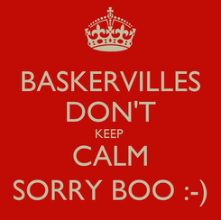 Poster: BASKERVILLES DON'T KEEP  CALM SORRY BOO :-)