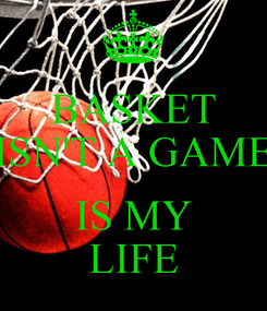 Poster: BASKET ISN'T A GAME  IS MY LIFE