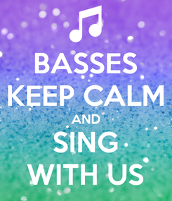 Poster: BASSES KEEP CALM AND SING WITH US