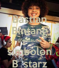 Poster: Bastian Bintang @elizautie simbolon B_starz