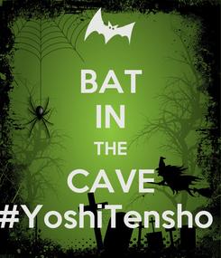 Poster: BAT IN THE CAVE #YoshiTensho