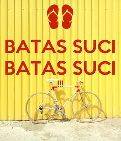Poster: BATAS SUCI BATAS SUCI !!!