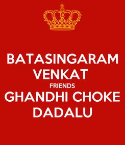 Poster: BATASINGARAM VENKAT  FRIENDS GHANDHI CHOKE DADALU