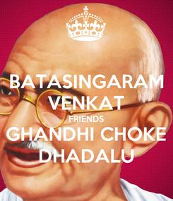 Poster: BATASINGARAM VENKAT FRIENDS GHANDHI CHOKE DHADALU