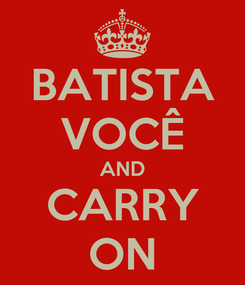 Poster: BATISTA VOCÊ AND CARRY ON