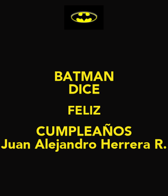 Poster: BATMAN DICE FELIZ CUMPLEAÑOS Juan Alejandro Herrera R.