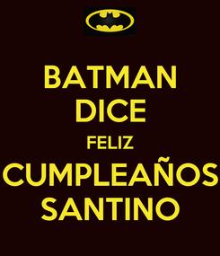 Poster: BATMAN DICE FELIZ CUMPLEAÑOS SANTINO
