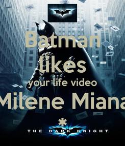 Poster: Batman likes your life video Milene Miana *