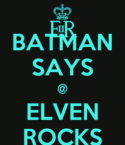 Poster: BATMAN SAYS @ ELVEN ROCKS